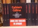 Cahiers CELINE. Collection complète. 8 volumes.. CELINE Louis-Ferdinand - DAUPHIN J.-P. - GODARD H.