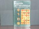 LE GUIDE DE L'HÉRALDIQUE - Histoire, analyse et lecture des blasons.. WENZLER Claude