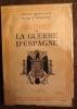 HISTOIRE DE LA GUERRE D'ESPAGNE EDITIONS PLON, PARIS 1939 - 442 pages . BRASILLACH ROBERT & BARDECHE MAURICE