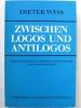 Zwischen Logos und Antilogos. Untersuchungen zur Vermittlung von Hermeneutik un Naturwissenschaft. [ signed by the author ]. WYSS, Dieter