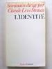 L'Identité. Séminaire interdisciplinaire dirigé par Claude Lévi-Strauss professeur au Collège de France, 1974-1975 [ exemplaire dédicacé par les ...