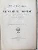 Atlas Universel de Géographie Moderne, Physique, Politique, Historique, Industriel, Commercial et Militaire. Adopté par le Ministère de la Guerre pour ...