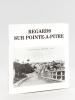 Regards sur Pointe-à-Pitre. Exposition de cartes postales anciennes réalisées parle musée municipal Saint-John-Perse 9 Décembre 1994 - 4 février 1995. ...
