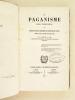 Du Paganisme dans l'Education ou Défense des Ecoles catholiques des quatre derniers siècles contre les attaques de nos jours. [ Edition originale ]. ...