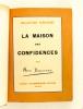 La Maison des Confidences. [ Exemplaire dédicacé par l'auteur ]. DUVERNOIS, Henri [ Henri-Simon Schwabacher (1875-1937) ]