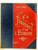 A travers l'Europe. Impressions poétiques. Ornées de 101 compositions dues à 60 Artistes de Paris et de Bordeaux.. BOUE, Louis
