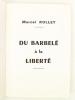 Du barbelé à la Liberté [ exemplaire dédicacé par l'auteur ]. ROLLET, Marcel
