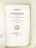 Opinions de Napoléon sur divers Sujets de politique et d'administration, recueillies par un Membre de son Conseil d'Etat, et Récit de quelques ...