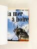 La Mer à Boire [ Livre dédicacé par l'auteur ]. DE SAINT-PIERRE, Michel