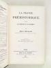 La France préhistorique d'après les Sépultures et les Monuments.. CARTAILHAC, E.