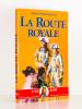 La Route Royale - Le Voyage de Philippe V et de ses frères, de Sceaux à la frontière d'Espagne (décembre 1700 - janvier 1701), d'après la relation du ...