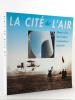 La Cité de l'Air : mémoire d'un lieu d'audace, d'innovation et de passion. HADEIR, Marcellin ; RANNOU, Général Jean (préf.)