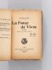La Force de Vivre. Roman [ Livre dédicacé par l'auteur ]. MARCELLO-FABRI [ FAIVRE, Marcel Louis (1889-1945) ]