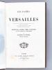 Les Fastes de Versailles. Versailles sous la Révolution, l'Empire, la Restauration et sous le règne de Louis-Philippe.. FORTOUL, M. Hippolyte