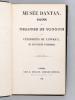 Musée Dantan. Galerie des Charges et Croquis des célébrités de l'époque, avec texte explicatif et biographique [ Edition originale ]. DANTAN, Jean ...