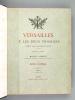 Versailles et les deux Trianons (2 Tomes - Complet). GILLE, Philippe ; LAMBERT, Marcel