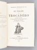 Le Palais du Trocadéro. Exposition Universelle de 1878. Le Coteau de Chaillot. Le Nouveau Palais. Les dix-huit mois de travaux. Renseignements ...