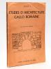 Etudes d'Architecture gallo-romaine. BURNAND, Yves ; E.L.A.N. 1