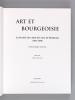 Art et Bourgeoisie. La Société des Amis des Arts de Bordeaux (1851-1939). DUSSOL, Dominique