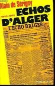 ECHOS D'ALGER, TOME 1: LE COMMENCEMENT DE LA FIN. SERIGNY Alain de