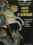 HAUTS LIEUX D'AFRIQUE, L'EXPEDITION FRANCAISE TIBESTI-CONGO-ETHIOPIE. BERRIER JEAN-CLAUDE, DENIZET RAYMOND