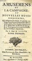 AMUSEMENTS DE LA CAMPAGNE, OU NOUVELLES RUSES INNOCENTES, TOME I. LIGER SIEUR L.