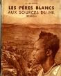 Les pères blancs aux sources du nil (RUANDA). ARNOUX Alexandre