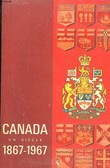 CANADA UN SIECLE - 1867 - 1967. COLLECTIF