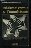 Techniques et pouvoirs de l'Occultisme. Initiation et Connaissance. PEDRAZZANI JEAN-MICHEL