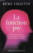 La Fonction Psy. Nous sommes entrés dans la phase scientifique de la parapsychologie.. CHAUVIN RÉMY