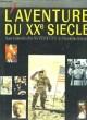 L'Aventure du XXe siècle d'après les collections et les grandes signatures du Figaro.. PEYREFITTE ALAIN