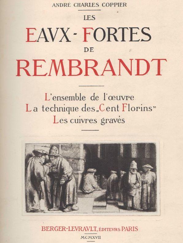 """Les Eaux-fortes de Rembrandt. L'Ensemble de l'oeuvre. La technique des """"Cent Florins"""". Les Cuivres gravés.. COPPIER (André-Charles)."""