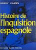 Histoire de l'Inquisition Espagnole. (The Spanish Inquisition). Traduit de l'anglais par Tannette Prigent et Hélène Delattre.. Kamen (Henry) :