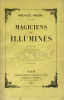 Magiciens et illuminés. Apollonius de Tyane. Le Maître inconnu des Albigeois. Les Rose-Croix. Le mystère des Templiers. Nicolas Flamel et la pierre ...