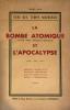 """BOMBE (La) ATOMIQUE (et tous """"effets"""" atomiques et cosmiques) ET L'APOCALYPSE, avec explication complète de la technique atomistique mise à la portée ..."""