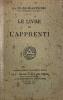 Franc-Maçonnerie (La) rendue intelligible à ses adeptes. Le livre de l'Apprenti. Manuel à l'usage des nouveaux initiés publié par la L.: Travail et ...