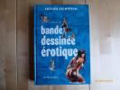 Encyclopédie de la Bande Dessinée Erotique. (avec index des Créateurs, des Personnages, des Publications et Collections d'Editeurs, des Albums et ...