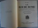Le Roi de Rome. 1811 - 1832. Prince de Parme - Duc de Reichstadt. Quarante deux Documents Originaux et Iconographiques. Préface de Jean de Bourgoing. ...