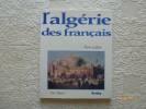 L'Algérie des Français.. LAFFONT, Pierre.