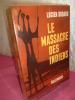 LE MASSACRE DES INDIENS. Lucien Bodard