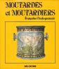 Moutarde et Moutardiers.. ( MOUTARDE - MOUTARDIERS ) - DECLOQUEMENT Françoise.