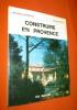 Construire en Provence (photographies et plans).. GASSEND Jean-Marie , Georges HIRTZ