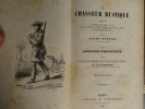 Le chasseur rustique, contenant la théorie des armes, du tir, et de la chasse au chien d'arrêt, en plaine, au bois, au marais, sur les bancs. Suivi ...