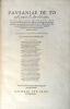 Pausaniae de tota Graecia libri decem, quibus non solum urbium situs, locorumque interualla accuraté est complexus, sed Regum etiam familias, bellorum ...
