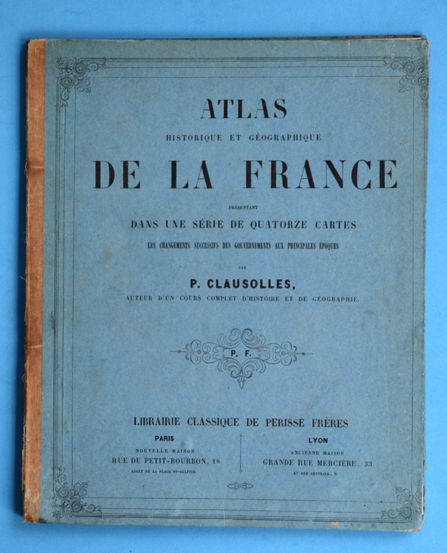 Atlas historique et géographique de la France présentant, dans une série de quatorze cartes, les changements successifs de la nation aux principales ...