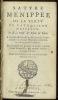 SATYRE MENIPPÉE. DE LA VERTU DU CATHOLICON D'ESPAGNE ET DE LA TENUE DES ESTATS DE PARIS. À laquelle est adjousté un Discours sur l'interprétation du ...