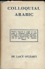 Colloquial arabic, written expressly to supply an easy guide to colloquial arabic as used in egypt, Syria, Palestine, Iraq or Mesopotamia, with notes ...