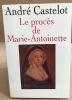 Le procés de Marie-Atoinette. Castelot André