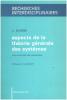 Aspects de la théorie générale des systèmes: Une recherche des universaux. Eugène Jacques