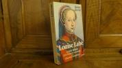 """""""Louise Labé"""" la Belle Rebelle et le François nouveau, suivi des œuvres complètes. Karine Berriot"""